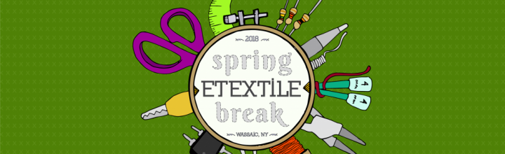 eTextile Spring Break